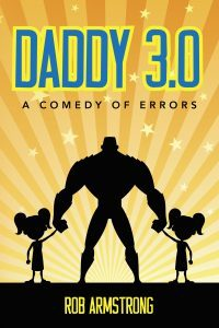 Featured Book: Daddy 3.0: A Comedy of Errors by Rob Armstrong