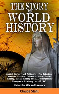 Featured Book: The Story of World History Ancient History and Antiquity by Claude Stahl