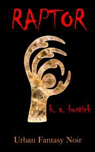 Featured Book: RAPTOR: Urban Fantasy Noir by b. a. bostick