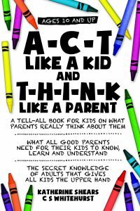 Featured Book: A-C-T Like A Kid And T-H-I-N-K Like A Parent by Katherine Shears and C.S. Whitehurst