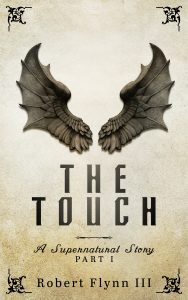 Featured Book: The Touch – A Supernatural Story – Part I by Robert Flynn III