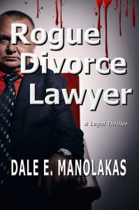 Featured Book: Rogue Divorce Lawyer by Dale E. Manolakas