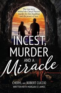 Featured Book: Incest, Murder and a Miracle: The True Story Behind the Cheryl Pierson Murder-For-Hire Headlines by Cheryl Cuccio, Rob Cuccio, and Morgan St. James