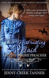 The Mistrusting Maid and the Prairie Preacher by Jenny Creek Tanner