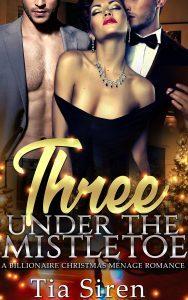 Featured Book:  Three Under the Mistletoe: A Billionaire Chistmas Menage Romance by Tia Siren