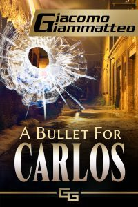 Featured Book: A Bullet For Carlos by Giacomo Giammatteo