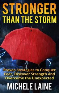 Featured Book: Stronger Than The Storm: Proven Strategies to Conquer Fear, Discover Strength and Overcome the Unexpected by Michele Laine