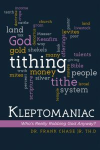 Featured Book: Kleptomaniac: Who's Really Robbing God Anyway by Dr Frank Chase Jr, Th.D
