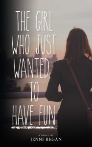 Featured Book: The Girl Who Just Wanted To Have Fun by Jenni Regan