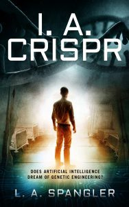 Featured Book: I. A. CRISPR: Does Artificial Intelligence Dream of Genetic Engineering? by L. A. Spangler