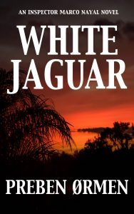 Featured Book: White Jaguar – An Inspector Marco Nayal Novel by Preben Ormen