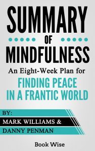 Featured Book:  Summary of Mindfulness: An Eight-Week Plan for Finding Peace in a Frantic World by Book Wise