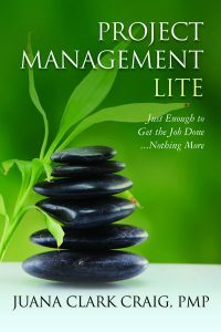 Featured Book: Project Management Lite: Just Enough to Get the Job Done…Nothing More by Juana Clark Craig