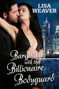 Bargaining With The Billionaire Bodyguard by Lisa Weaver