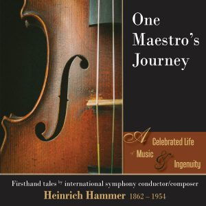 Featured Memoir: One Maestro's Journey: A Celebrated Life of Music & Ingenuity by Heinrich Hammer